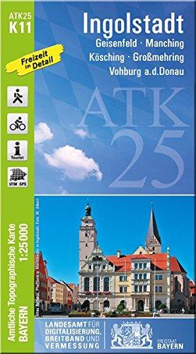 ATK25-K11 Ingolstadt (Amtliche Topographische Karte 1:25000): Geisenfeld, Manching, Kösching, Großmehring, Vohburg a.d.Donau (ATK25 Amtliche Topographische Karte 1:25000 Bayern)