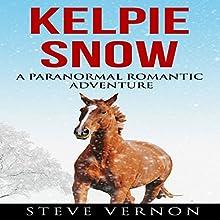 Kelpie Snow: A Paranormal Romantic Adventure: Kelpie Tales Audiobook by Steve Vernon Narrated by Cheyenne Bizon