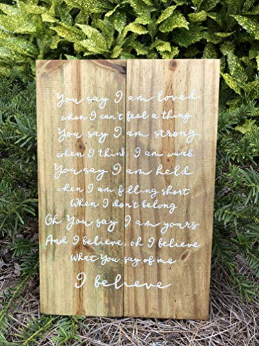 I Believe What You Say About Me by Lauren Daigle Hand Painted Wood Sign