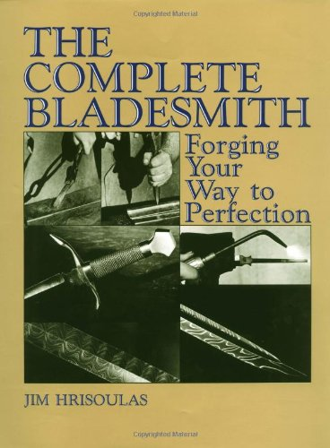 The Complete Bladesmith: Forging Your Way To Perfection by Paladin Press