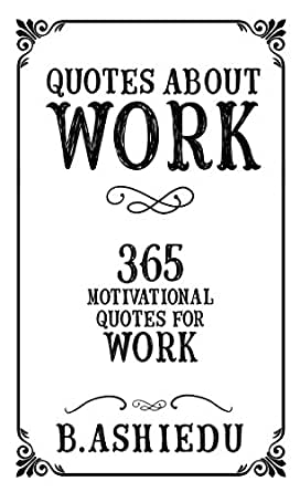70 Inspirational Quotes For Work Motivation For You And Co Workers