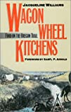 Wagon Wheel Kitchens : Food on the Oregon Trail, Williams, Jacqueline, 0700606092