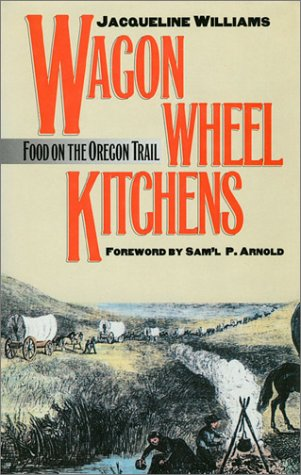 Wagon Wheel Kitchens: Food on the Oregon Trail ()