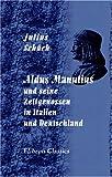 Aldus Manutius und Seine Zeitgenossen in Italien und Deutschland : Im Anhange: Die Familie des Aldus Bis Zu Ihrem Ende, Schück, Julius, 0543941728