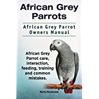 African Grey Parrots. African Grey Parrot Owners Manual. African Grey Parrot care, interaction, feeding, training and common mistakes.