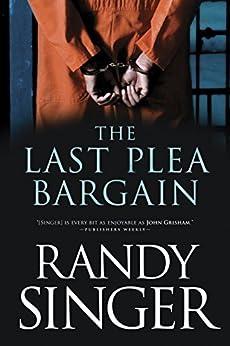 The Last Plea Bargain by [Singer, Randy]
