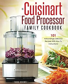 The new food processor bible 30th anniversary edition bible my cuisinart food processor family cookbook 101 astoundingly delicious recipes with how to instructions forumfinder Choice Image