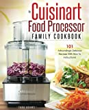 juicer bible - My Cuisinart Food Processor Family Cookbook: 101 Astoundingly Delicious Recipes With How To Instructions! (Cuisinart Food Processor Recipes) (Volume 1)