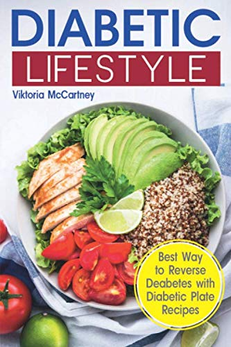 Diabetic Lifestyle: Diabetic Medical Food Book and Diabetic Diet. Best Way to Reverse Diabetes with Diabetic Plate Recipes. (Diabetes Type 2 and Type 1)