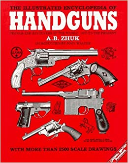 Book The Illustrated Encyclopedia of Handguns: Pistols and Revolvers of the World, 1870 to the Present (Greenhill Militarys) by A. B. Zhuk (1997-04-02)