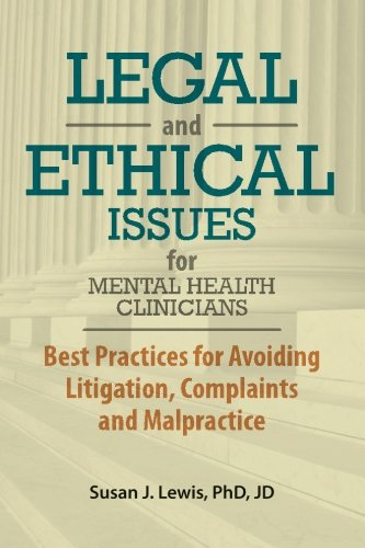 Legal and Ethical Issues for Mental Health Clinicians: Best Practices for Avoiding Litigation, Complaints and Malpractice
