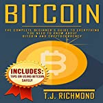 Bitcoin: The Complete Beginner's Guide to Everything You Need to Know About Bitcoin and Cryptocurrency | T.J. Richmond