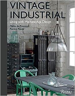 Vintage Industrial: Living With Machine Age Design: Misha De Potestad,  Patrice Pascal: 9780847842322: Amazon.com: Books