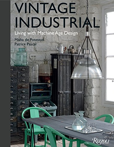 Vintage Industrial: Living with Machine Age Design (Vintage Decor Home Books)