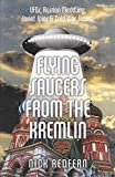 Flying Saucers from the Kremlin: UFOs, Russian Meddling, Soviet Spies & Cold War Secrets