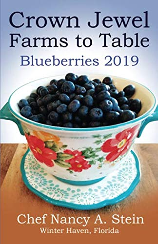 Crown Jewel Farms: Blueberries 2019 (Crown Jewel Farms Organic Recipes) by Chef Nancy A Stein, Mr. Skip Stein