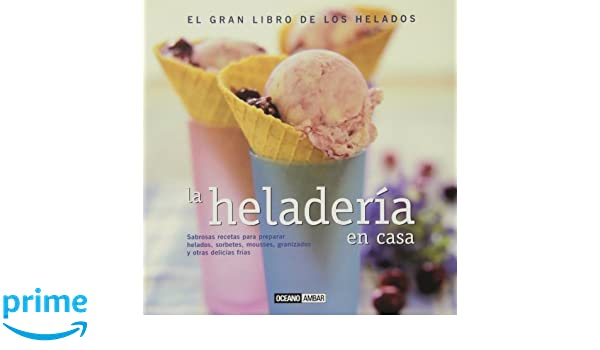 La Heladeria En Casa/Ice Cream At Home (Cocina natural ...