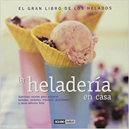 La Heladeria En Casa/Ice Cream At Home (Cocina natural) (Spanish Edition): Aida Argüelles: 9788475563244: Amazon.com: Books