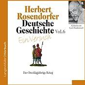 Deutsche Geschichte - Ein Versuch (Vol. 6). Der Dreißigjährige Krieg | Herbert Rosendorfer