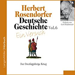 Deutsche Geschichte - Ein Versuch (Vol. 6). Der Dreißigjährige Krieg