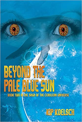 Beyond The Pale Blue Sun: Book Two in the Saga of the Cerulean Universe