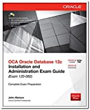 Oca Oracle Database 12C Installation And Administration Exam Guide (Exam 1Z0 - 062)