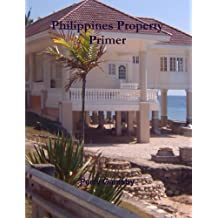 Philippines Property Primer (StreetWise Philippines Book 3)