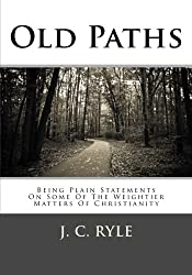 Old Paths: Being Plain Statements On Some Of The Weightier Matters Of Christianity