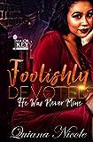 Foolishly Devoted: He Was Never Mine
