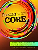 img - for Reading to the Core: Learning to Read Closely, Critically and Generatively to Meet Performance Tasks (Maupin House) book / textbook / text book