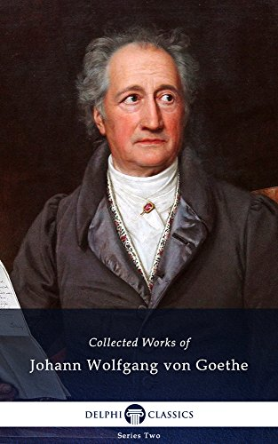 Delphi Collected Works of Johann Wolfgang von Goethe (Illustrated)