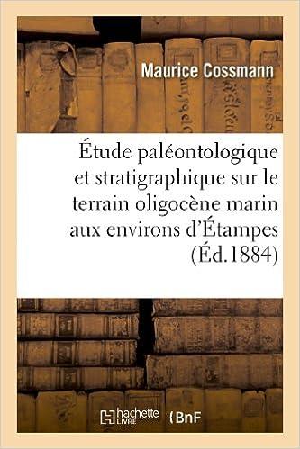 Livre gratuits Étude paléontologique et stratigraphique sur le terrain oligocène marin aux environs d'Étampes pdf ebook