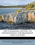 The Canadian Oyster, Its Development, Environment and Culture, Joseph Stafford, 1175030732
