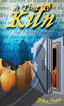 A Time To Kiln: Book 2 in the Jade Blackwell Cozy Mystery Series by [Baker, Gilian]