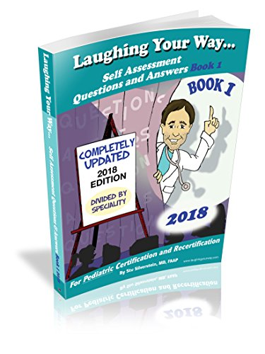 Laughing Your Way to Passing the Pediatric Boards Self Assessment Question and Answers Book 1 2018 (Pediatric Boards)