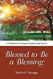 Blessed to Be a Blessing: A Collection of Original Inspirational Poetry