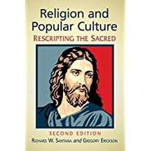 Religion and Popular Culture: Rescripting the Sacred, 2D Ed.