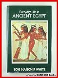 Everyday Life in Ancient Egypt, Jon M. White, 0880293551