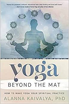 Yoga Beyond the Mat: How to Make Yoga Your Spiritual Practice