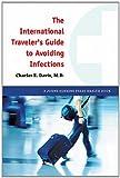 The International Traveler's Guide to Avoiding Infections, Charles E. Davis, 1421403803