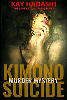 Kimono Suicide: Death in a Zen Garden (The June Kato Intrigue Series Book 1) by [Hadashi, Kay]