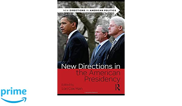 New Directions in the American Presidency (New Directions in American Politics)