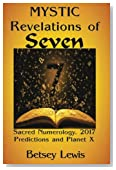 Mystic Revelations of Seven: Sacred Numerology, 2017 Predictions, and Planet X