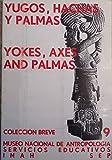 Yugos, Hachas Y Palmas/Yokes, Axes and Palmas