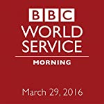 March 29, 2016: Morning |  BBC Newshour