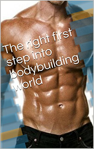 The right first step into bodybuilding world