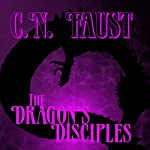 The Dragon's Disciples: Age of Waking Death, Volume 1 | C. N. Faust