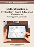 Multiculturalism in Technology-Based Education : Case Studies on Ict-Supported Approaches, Francisco José García-Peñalvo, 146662101X