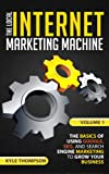 The Local Internet Marketing Machine - The Basics of Using Google, SEO, and Search Engine Marketing to Grow Your Business