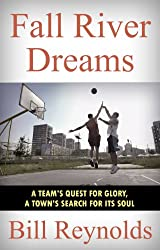 Fall River Dreams: A Team's Quest for Glory, A Town's Search for Its Soul (English Edition)